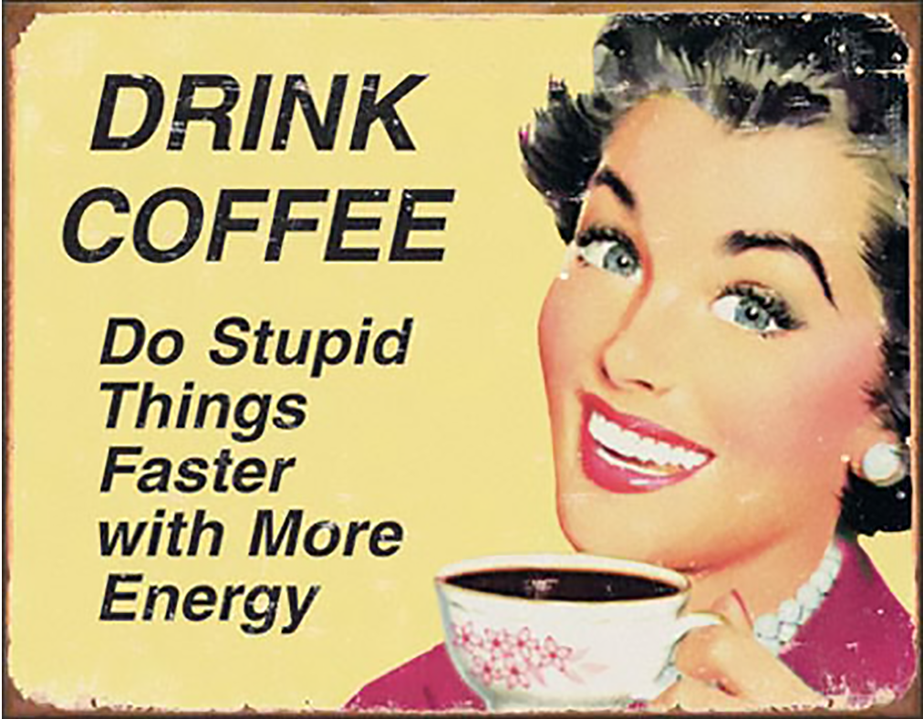 Shop72- Tin Signs Ephemera - Coffee Stupid Things Retro Tin Sign Vintage Tin Signs